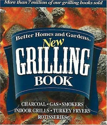 Better Homes and Gardens New Grilling Book: Charcoal, Gas, Smokers,
