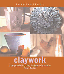 Claywork: Using Modelling Clay for Home Decoration (Inspirations)-ExLibrary
