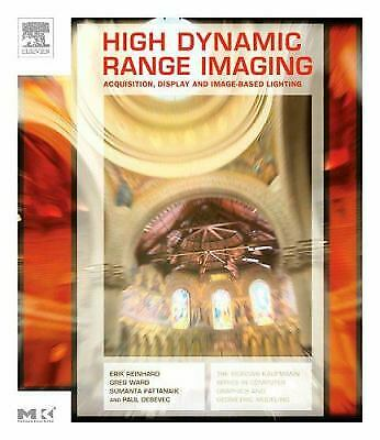 High Dynamic Range Imaging : Acquisition, Display, and Image-Based Lighting High Dynamic Range Imaging
