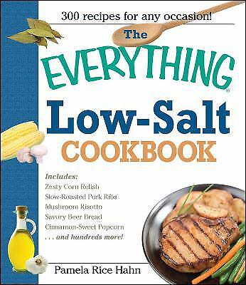 The Low-Salt Cookbook : 300 Flavorful Recipes to Help Reduce Your Sodium Intake