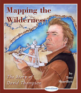 Mapping the Wilderness: The Story of David Thompson by Tom Shardlow...