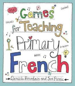 Games for Teaching Primary French by Sue Finnie, Daniele Bourdais (Paperback, 20