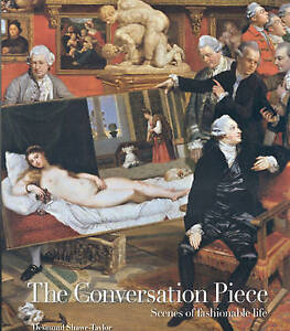 The Conversation Piece: Scenes of Fashionable Life by Desmond Shawe-Taylor...
