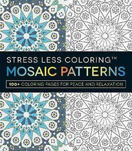 Stress Less Coloring: Mosaic Patterns 100+ Coloring Pages for Peace & Relaxation