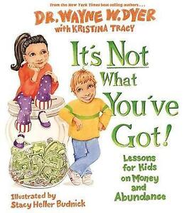 It's Not What You've Got New Hardcover Book Dr. Wayne W. Dyer, Stacy Heller Budn