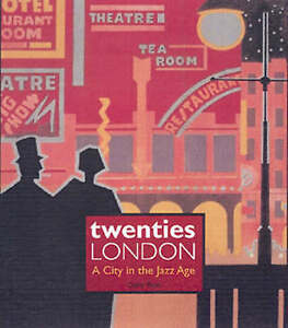 NEW Twenties London: A City in the Jazz Age by Cathy Ross