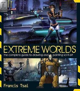 Extreme Worlds: The Complete Guide to Drawing and Painting Science Fiction...