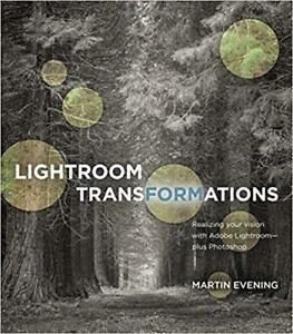 Lightroom Transformations Realizing Your Vision 1st Edition