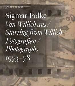 Sigmar Polke: Starting from Willich: Photographs 1973-78 by Glozer, Laszlo