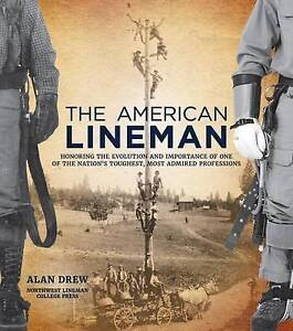 The American Lineman: Honoring the Evolution and Importance of On by Drew, Alan