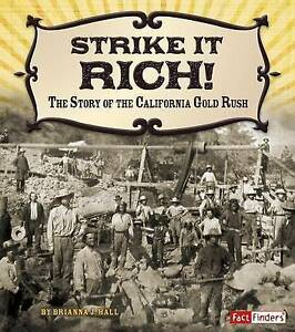Strike It Rich!: The Story of the California Gold Rush by Hall, Brianna -Hcover