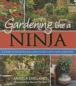 Gardening Like Ninja Guide Sneaking Delicious Edibles Int by England Angela