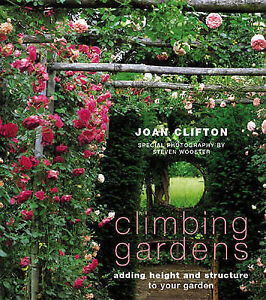 Clifton, Joan, Climbing Gardens: Adding Height and Structure to Your Garden, Ver