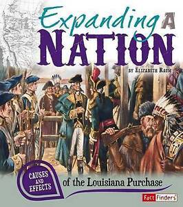 Expanding a Nation: Causes and Effects of the Louisiana Purchase (Cause and Effe