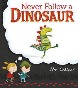 LATIMER,ALEX-NEVER FOLLOW A DINOSAUR  BOOK NEW