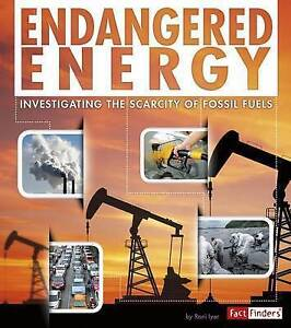 Endangered Energy: Investigating the Scarcity of Fossil Fuels by Iyer, Rani