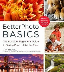 BetterPhoto-Basics-The-Absolute-Beginners-Guide-to-Taking-Photos-Like-a