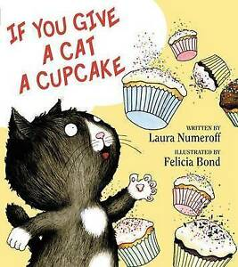 NEW If You Give a Cat a Cupcake (If You Give... Books) by Laura Numeroff