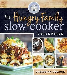 The Hungry Family Slow Cooker Cookbook by Christina Dymock (Paperback /...