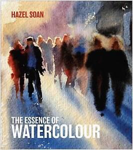 Hazel Soan : The Essence of Watercolour