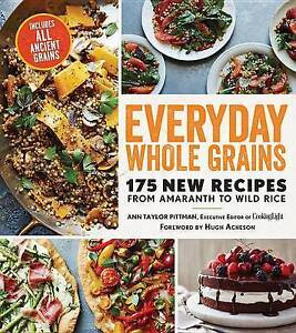 Everyday Whole Grains 175 New Recipes Amaranth Wild Rice Includes Every Ancient