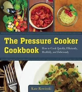 The Pressure Cooker Cookbook, Kate Rowinski