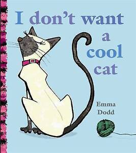 I Don't Want a Cool Cat by Emma Dodd (Paperback, 2010)
