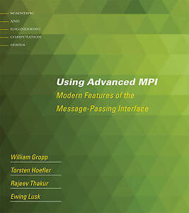 Using Advanced MPI – Modern Features of the Message–Passing Interfac