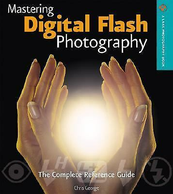 Mastering Digital Flash Photography: The Complete Reference Guide (A Lark Photo 1