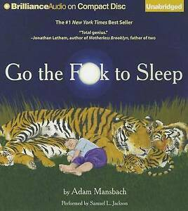 Go the F**k to Sleep by Adam Mansbach (CD-Audio) - narrated by Samuel L Jackson