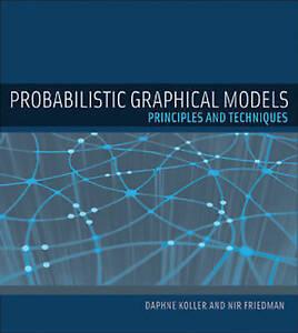 Probabilistic Graphical Models – Principles and Techniques, Daphne Koller