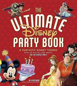 The Ultimate Disney Party Book: 8 Fantastic Disney Themes, Over 65 Recipes and
