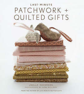 Hoverson, Joelle .. Last-Minute Patchwork + Quilted Gifts