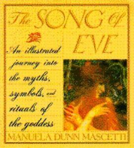 The-Song-of-Eve-Mythology-and-Symbols-of-the-Goddess-Mascetti-Manuela-Dunn