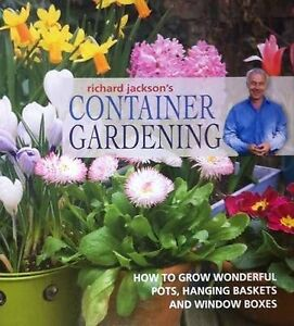 Container Gardening by Richard Jackson (Hardback, 2013) Brand New