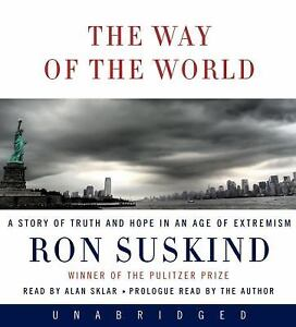 The Way of the World : A Story of Truth and Hope in an Age of Extremism by Ron S