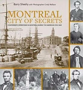 Montreal City of Secrets Confederate Operations in Montreal During the American Civil War