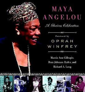 Maya Angelou: A Glorious Celebration by Marcia Ann Gillespie