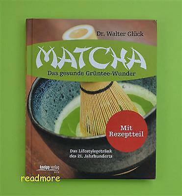 Matcha - Das gesunde Grüntee-Wunder mit Rezeptteil , Glück Kneipp