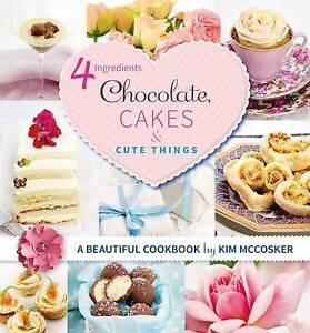 4 Ingredients Chocolate, Cakes and Cute Things ' McCosker, Kim