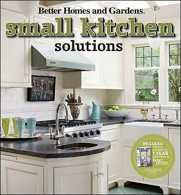 Small Kitchen Solutions by Better Homes and Gardens Books Staff Better Homes And Garden Kitchens