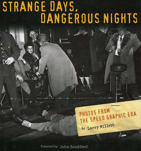Strange Days, Dangerous Nights: Photos from the Speed Graphic Era by John...