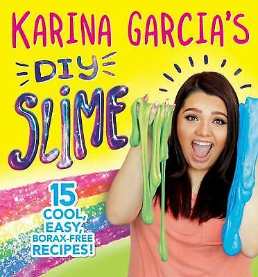 DIY Slime with Karina Garcia: Packed with cool, easy, make-at-home recipes!