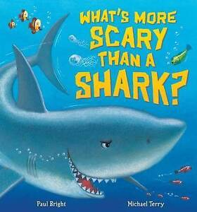 Bright  Paul/Terry  Miche-What`S More Scary Than A Shark  BOOK NEW