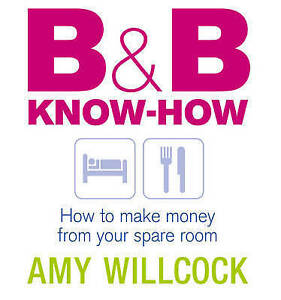 B & B Know-How: How to make money from your spare room by Amy Willcock   Paperba