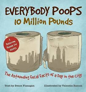 Everybody Poops 10 Million Pounds Astounding Fecal Facts Day in City by Flanagan