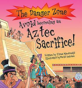 Avoid Becoming an Aztec Sacrifice!, Fiona MacDonald