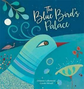 The Blue Bird's Palace by Lallemand, Orianne -Hcover