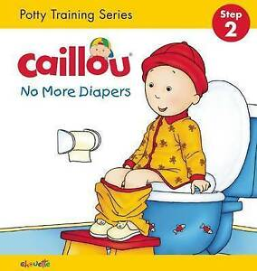 Caillou, No More Diapers: Potty Training Series, Step 2 By L'Heureux, Christine