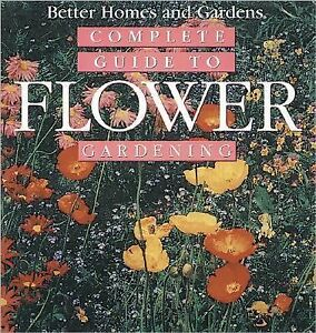 Complete guide to flower gardening better homes gardens ebay Better homes and gardens planting guide